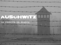 Auschwitz – La fábrica de la muerte