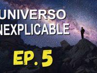 El Universo Inexplicable: Misterios sin Resolver 05 – Misterios del Espacio y Tiempo