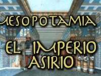 Mesopotamia 5: El Imperio Asirio (Pero Eso es Otra Historia)