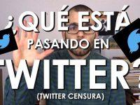 ¿Qué está pasando en Twitter? (Twitter censura)