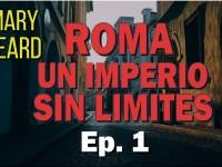 Roma, un Imperio sin Límites [1/4]