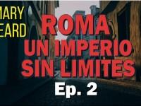 Roma, un Imperio sin Límites [2/4]